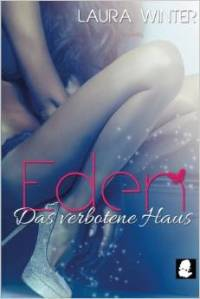 Eden - Das verbotene Haus von Laura Winter