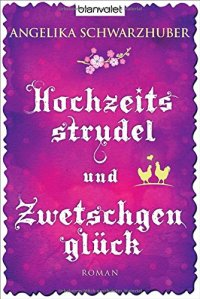 Hochzeitsstrudel und Zwetschgenglück von Angelika Schwarzhuber