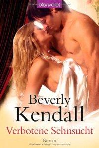 Verbotene Sehnsucht von Beverly Kendall
