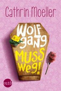 Wolfgang muss weg von Cathrin Moeller