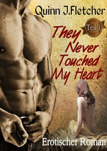 They Never Touched my Heart Teil 1 von Quinn J. Flechter