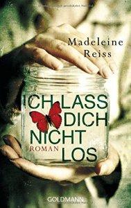 Ich lass dich nicht los von Madeleine Ross