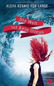 Die Welt ist kein Ozean von Alexa Henning von Lange