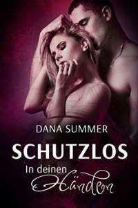 Schutzlos - In deinen Händen von Dana Summer