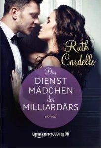 Das Dienstmädchen des Milliardärs von Ruth Cardello
