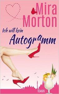 Ich will kein Autogramm! von Mira Morton