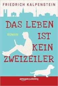 Das Leben ist kein Zweizeiler von Friedrich Kalpstein
