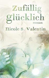 Zufällig glücklich von Nicole S. Valentin