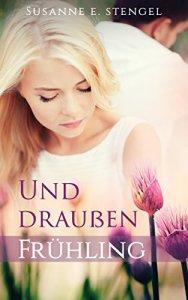 Und draußen Frühling von Susanne E. Stengel