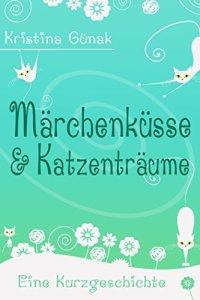 Märchenküsse und Katzenträume von Kristina Günak