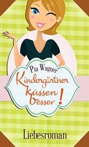 Kindergärtner küssen besser von Pia Wagner