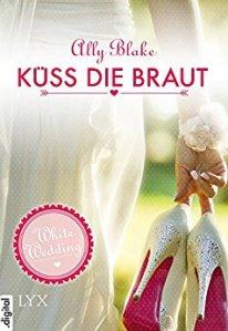 White Wedding - Küss die Braut! von Ally Blake