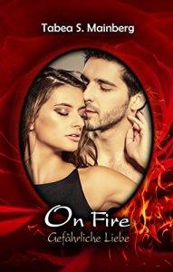 On Fire: Gefährliche Liebe von Tabea S. Mainberg