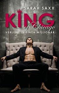 King of Chicago: Verliebt in einen Millionär von Sarah Saxx