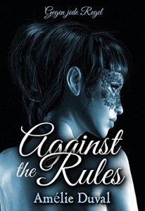 Against the Rules: Gegen jede Regel von Amelie Duval