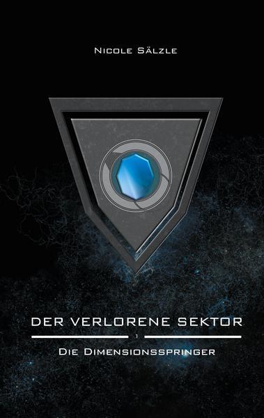 Der Verlorene Sektor: Die Dimensionsspringer (Band 1)von Nicole Sälzle